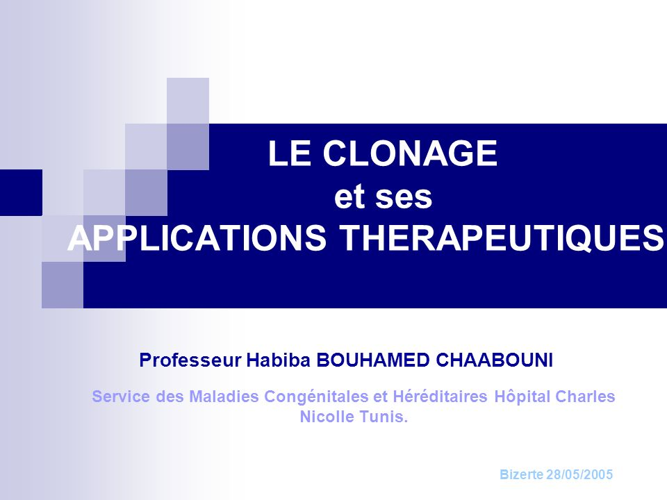 LE CLONAGE et ses APPLICATIONS THERAPEUTIQUES Professeur Habiba BOUHAMED CHAABOUNI Service des Maladies Congénitales et Héréditaires Hôpital Charles N