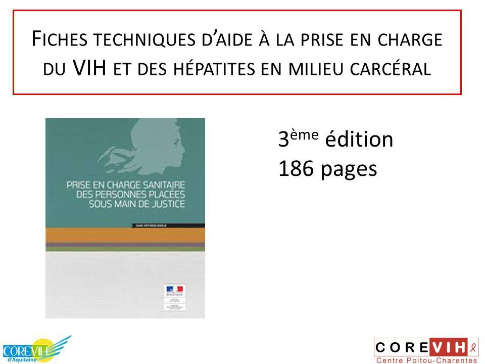 F ICHES TECHNIQUES D AIDE À LA PRISE EN CHARGE DU VIH ET DES HÉPATITES EN MILIEU CARCÉRAL 3 ème édition 186 pages
