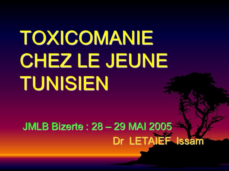 TOXICOMANIE CHEZ LE JEUNE TUNISIEN JMLB Bizerte : 28 – 29 MAI 2005 JMLB Bizerte : 28 – 29 MAI 2005 Dr LETAIEF Issam Dr LETAIEF Issam