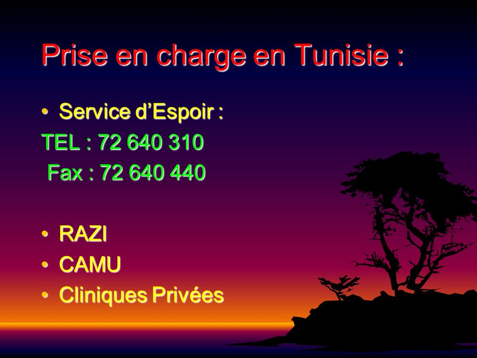 Prise en charge en Tunisie : Service dEspoir :Service dEspoir : TEL : 72 640 310 Fax : 72 640 440 Fax : 72 640 440 RAZIRAZI CAMUCAMU Cliniques Privées