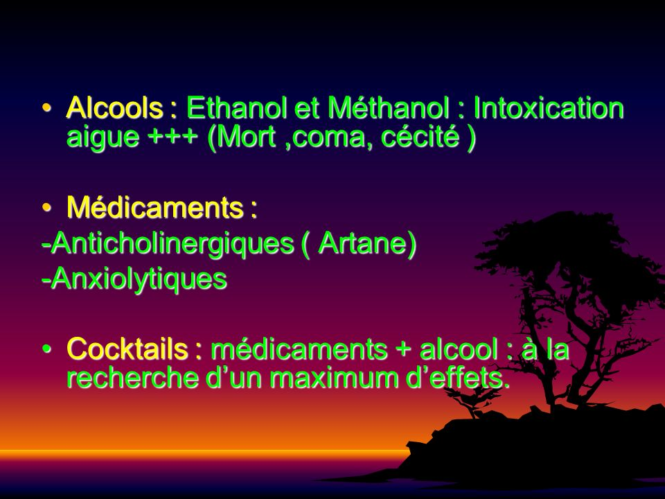 Alcools : Ethanol et Méthanol : Intoxication aigue +++ (Mort,coma, cécité )Alcools : Ethanol et Méthanol : Intoxication aigue +++ (Mort,coma, cécité )