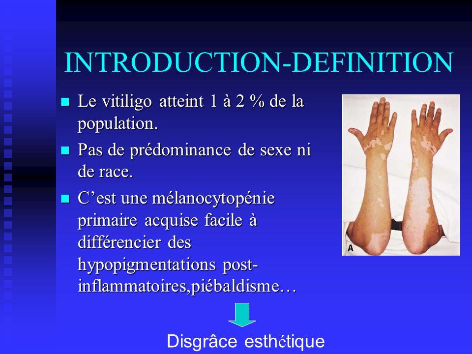 INTRODUCTION-DEFINITION Le vitiligo atteint 1 à 2 % de la population. Le vitiligo atteint 1 à 2 % de la population. Pas de prédominance de sexe ni de