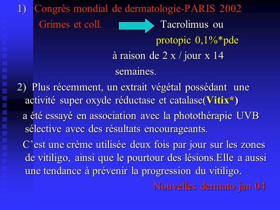 1) Congrès mondial de dermatologie-PARIS 2002 1) Congrès mondial de dermatologie-PARIS 2002 Grimes et coll. Tacrolimus ou Grimes et coll. Tacrolimus o