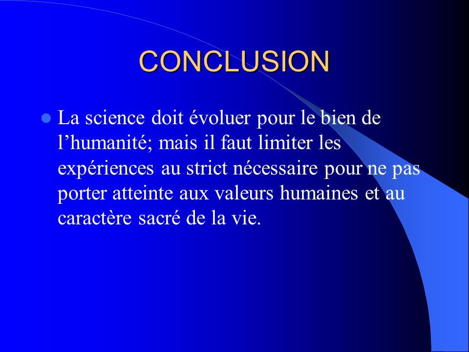 CONCLUSION Encore une fois la science met les hommes devant leur conscience : « une science sans conscience nest que ruine de lâme » Le scientifique b