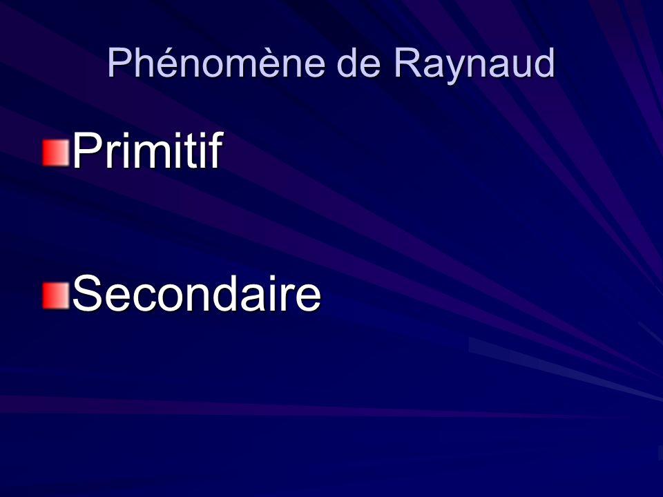 Phénomène de Raynaud PrimitifSecondaire