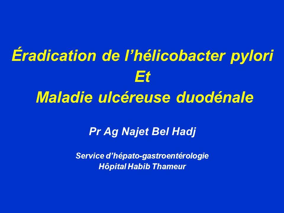 Éradication de lhélicobacter pylori Et Maladie ulcéreuse duodénale Pr Ag Najet Bel Hadj Service dhépato-gastroentérologie Hôpital Habib Thameur