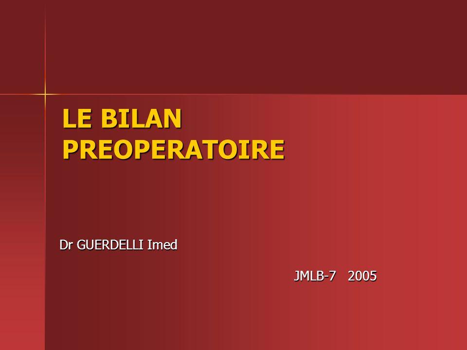 LE BILAN PREOPERATOIRE Dr GUERDELLI Imed JMLB-7 2005