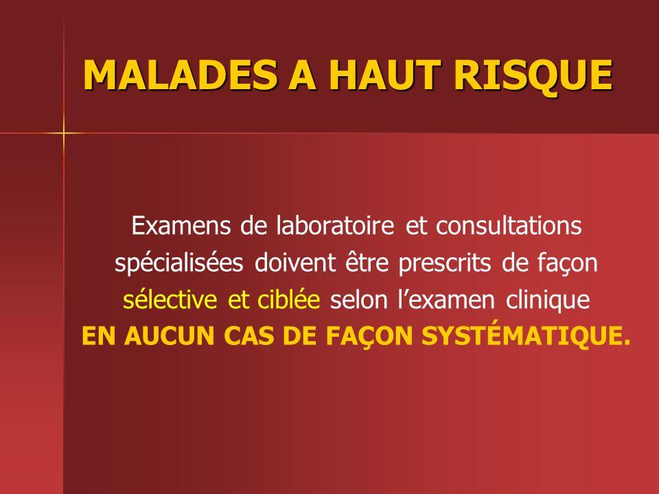 MALADES A HAUT RISQUE Examens de laboratoire et consultations spécialisées doivent être prescrits de façon sélective et ciblée selon lexamen clinique