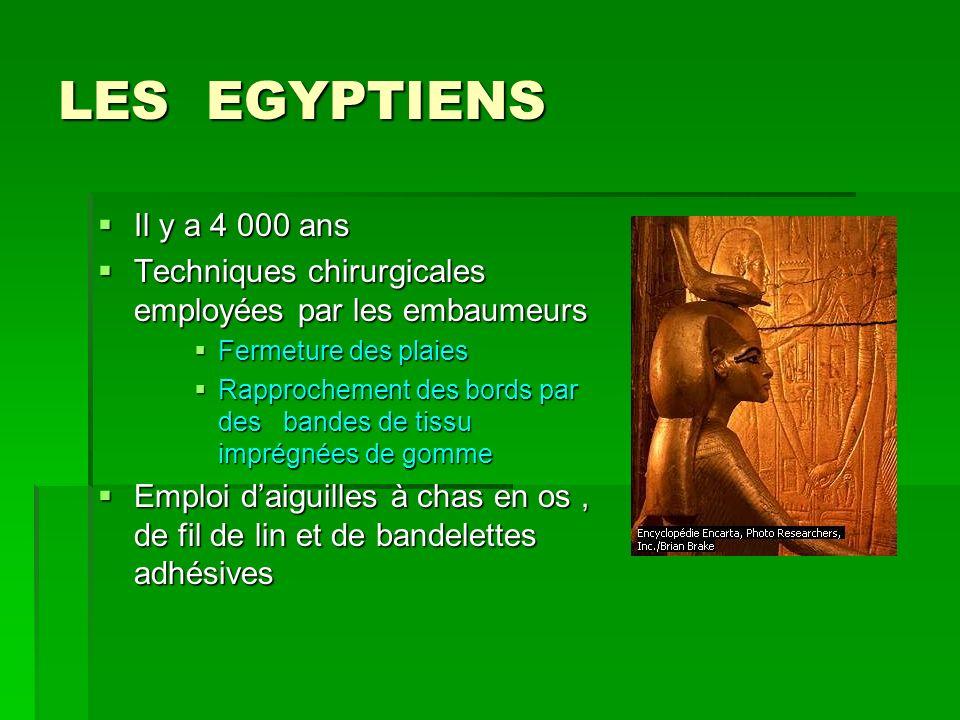 LES EGYPTIENS Il y a 4 000 ans Il y a 4 000 ans Techniques chirurgicales employées par les embaumeurs Techniques chirurgicales employées par les embau