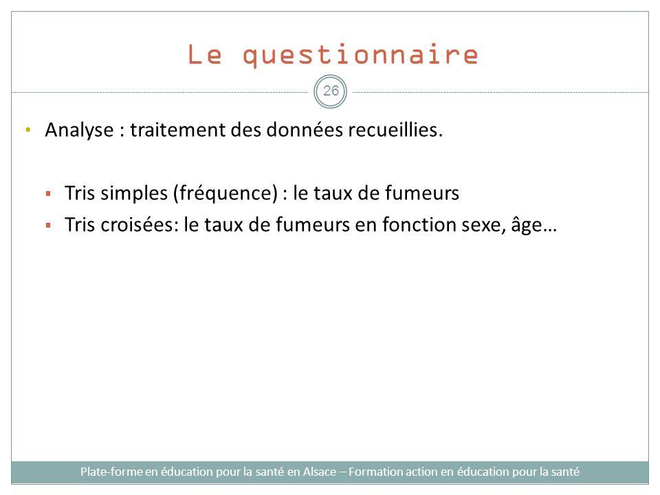 Le questionnaire Analyse : traitement des données recueillies. Tris simples (fréquence) : le taux de fumeurs Tris croisées: le taux de fumeurs en fonc