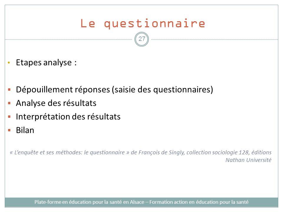 Le questionnaire Etapes analyse : Dépouillement réponses (saisie des questionnaires) Analyse des résultats Interprétation des résultats Bilan « Lenquê