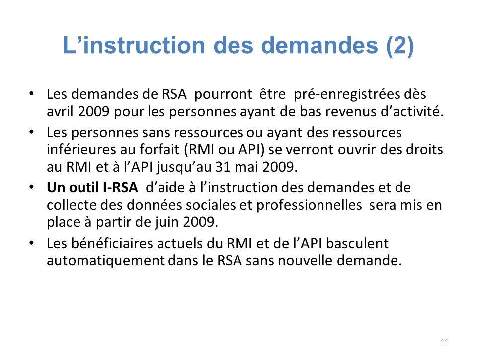 11 Linstruction des demandes (2) Les demandes de RSA pourront être pré-enregistrées dès avril 2009 pour les personnes ayant de bas revenus dactivité.