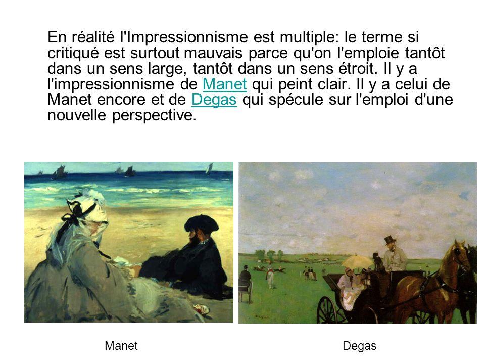 En réalité l'Impressionnisme est multiple: le terme si critiqué est surtout mauvais parce qu'on l'emploie tantôt dans un sens large, tantôt dans un se