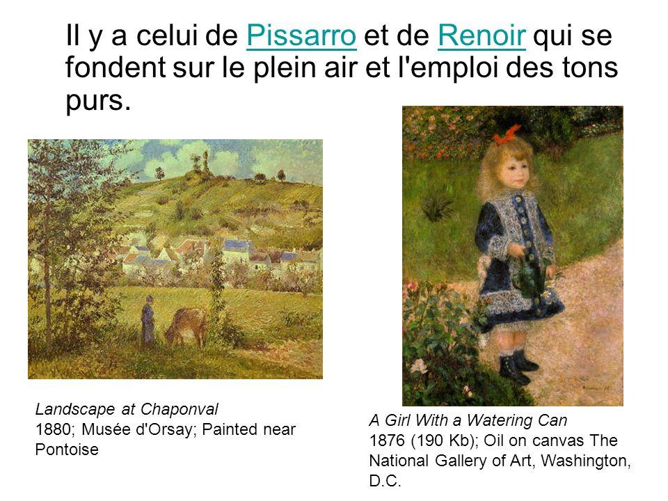 Il y a celui de Pissarro et de Renoir qui se fondent sur le plein air et l'emploi des tons purs.PissarroRenoir Landscape at Chaponval 1880; Musée d'Or