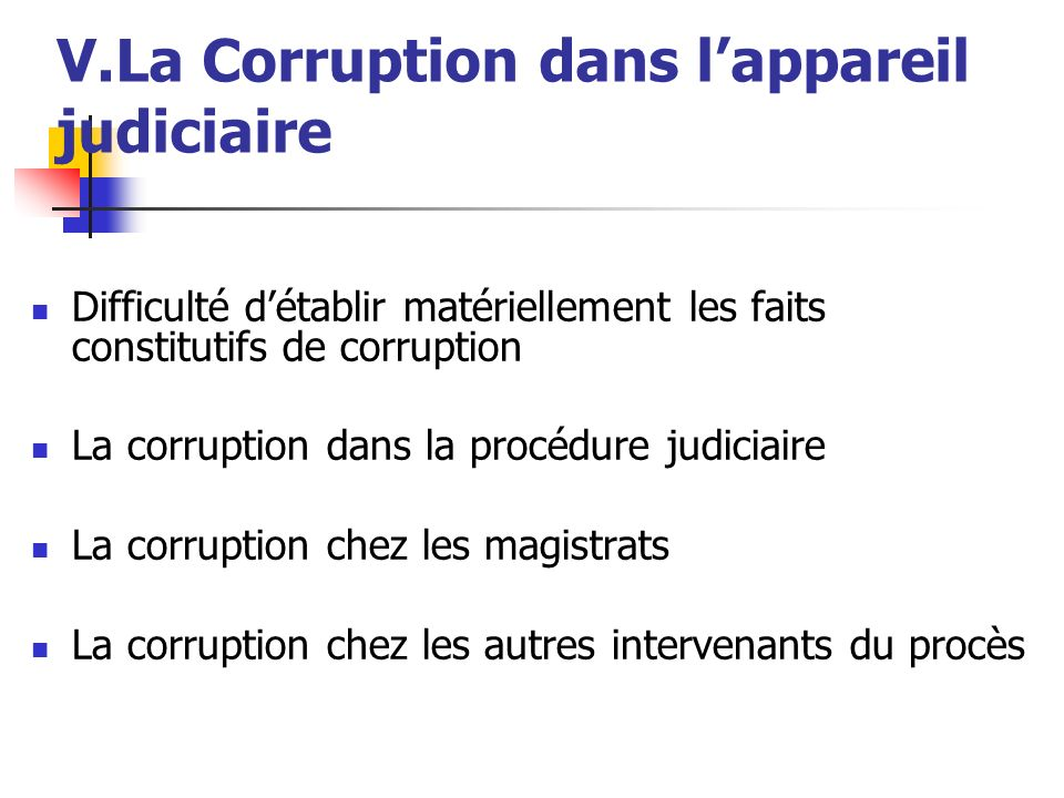 V.La Corruption dans lappareil judiciaire Difficulté détablir matériellement les faits constitutifs de corruption La corruption dans la procédure judi