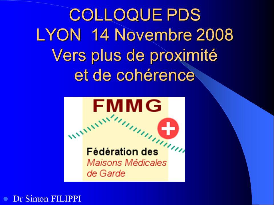 COLLOQUE PDS LYON 14 Novembre 2008 Vers plus de proximité et de cohérence Dr Simon FILIPPI