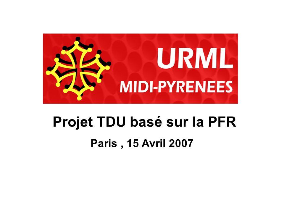 Paris, 15 Avril 2007 Projet TDU basé sur la PFR