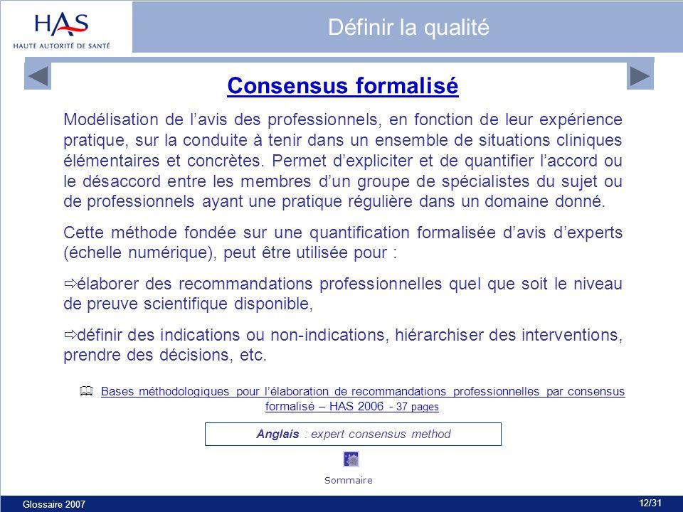 Glossaire 2007 12/31 Consensus formalisé Modélisation de lavis des professionnels, en fonction de leur expérience pratique, sur la conduite à tenir da