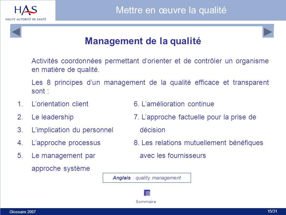 Glossaire 2007 15/31 Management de la qualité Activités coordonnées permettant dorienter et de contrôler un organisme en matière de qualité.