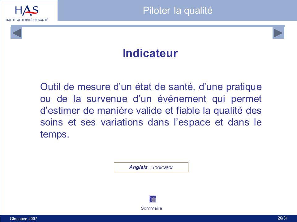 Glossaire 2007 26/31 Indicateur Anglais : Indicator Outil de mesure dun état de santé, dune pratique ou de la survenue dun événement qui permet destim
