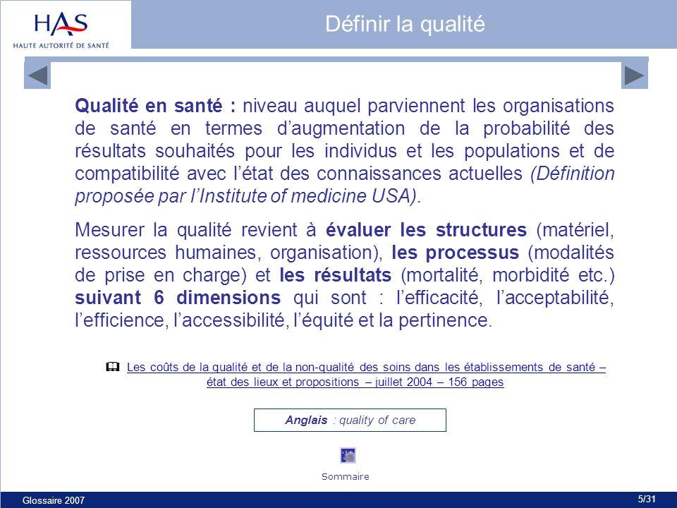 Glossaire 2007 5/31 Qualité en santé : niveau auquel parviennent les organisations de santé en termes daugmentation de la probabilité des résultats so