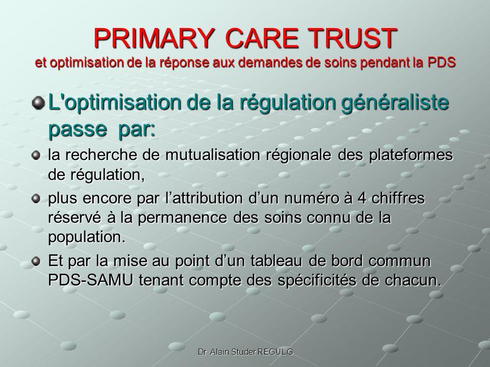Dr Alain Studer REGUL G PRIMARY CARE TRUST et optimisation de la réponse aux demandes de soins pendant la PDS L'optimisation de la régulation générali