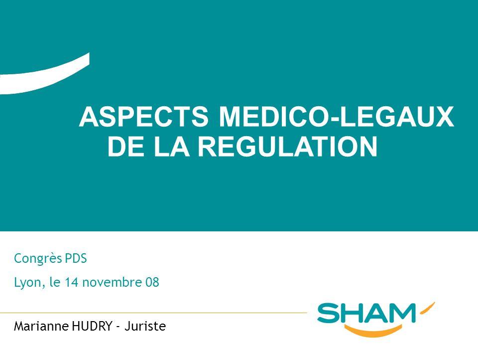 ASPECTS MEDICO-LEGAUX DE LA REGULATION Congrès PDS Lyon, le 14 novembre 08 Marianne HUDRY - Juriste