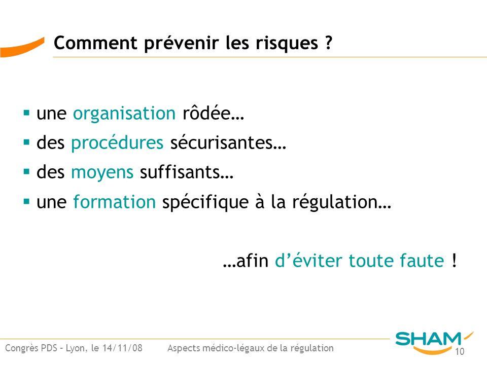 10 Congrès PDS – Lyon, le 14/11/08 Aspects médico-légaux de la régulation une organisation rôdée… des procédures sécurisantes… des moyens suffisants…