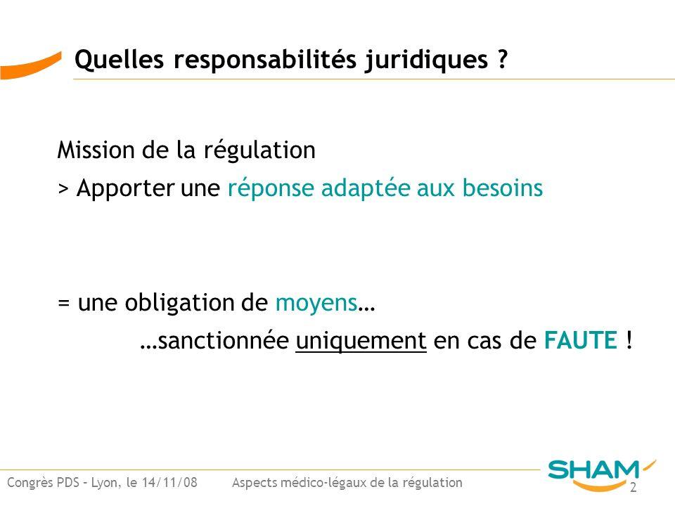 2 Congrès PDS – Lyon, le 14/11/08 Aspects médico-légaux de la régulation Quelles responsabilités juridiques ? Mission de la régulation > Apporter une