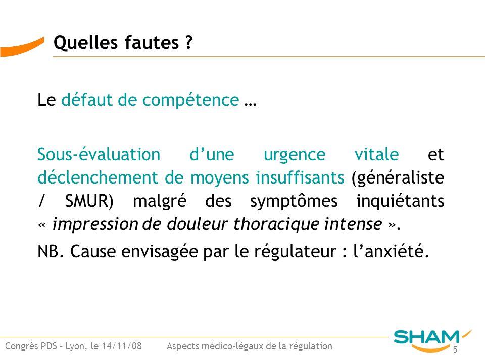 5 Congrès PDS – Lyon, le 14/11/08 Aspects médico-légaux de la régulation Le défaut de compétence … Sous-évaluation dune urgence vitale et déclenchemen