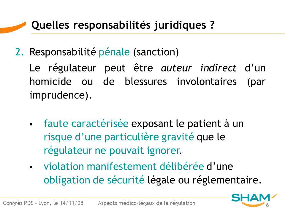 6 Congrès PDS – Lyon, le 14/11/08 Aspects médico-légaux de la régulation 2.Responsabilité pénale (sanction) Le régulateur peut être auteur indirect du