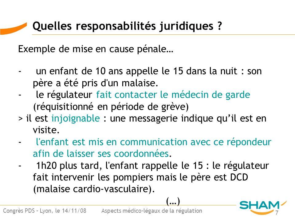 7 Congrès PDS – Lyon, le 14/11/08 Aspects médico-légaux de la régulation Exemple de mise en cause pénale… - un enfant de 10 ans appelle le 15 dans la