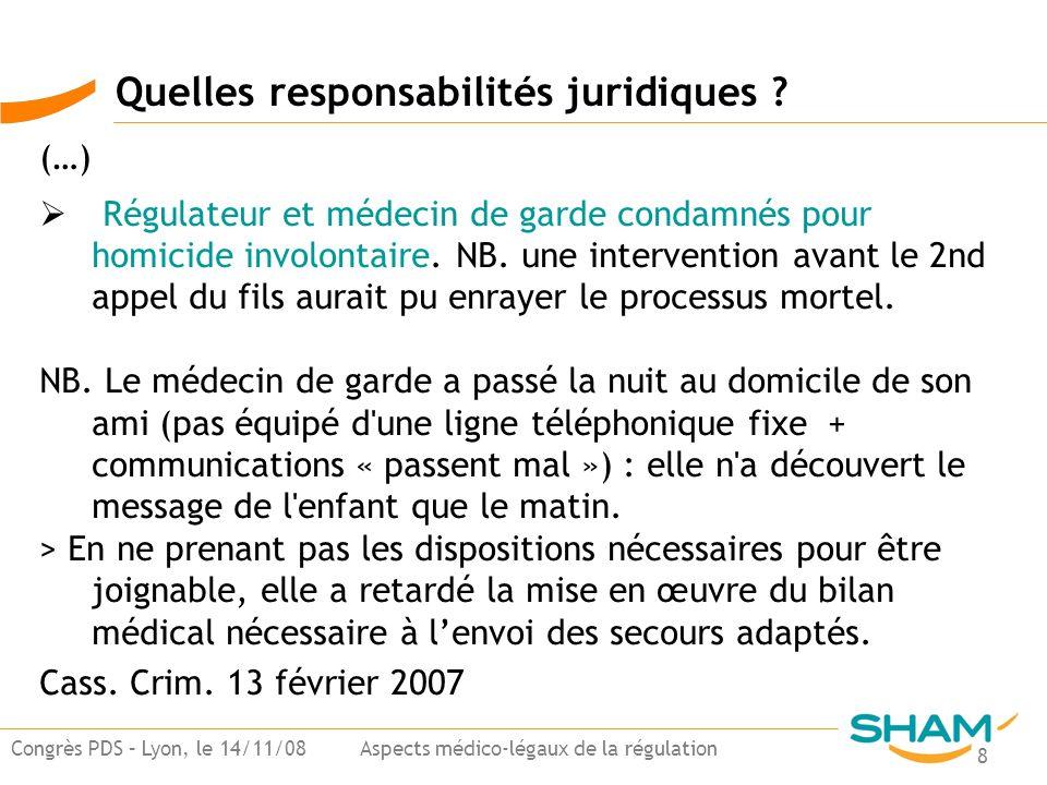 8 Congrès PDS – Lyon, le 14/11/08 Aspects médico-légaux de la régulation (…) Régulateur et médecin de garde condamnés pour homicide involontaire. NB.