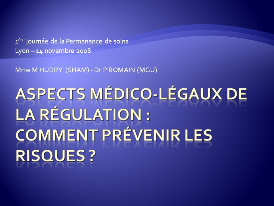 1 ère journée de la Permanence de soins Lyon – 14 novembre 2008 Mme M HUDRY (SHAM) - Dr P ROMAIN (MGU)