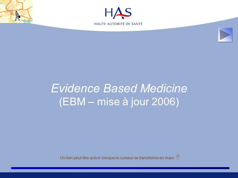 Evidence Based Medicine (EBM – mise à jour 2006) Un lien peut être activé lorsque le curseur se transforme en main.