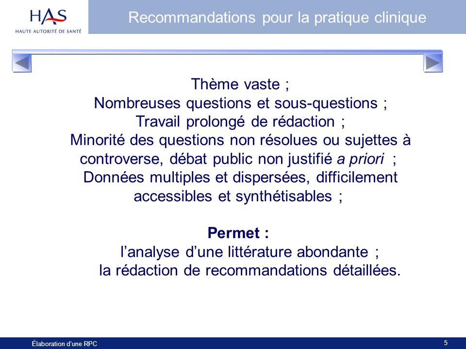 5 Élaboration dune RPC Recommandations pour la pratique clinique Thème vaste ; Nombreuses questions et sous-questions ; Travail prolongé de rédaction