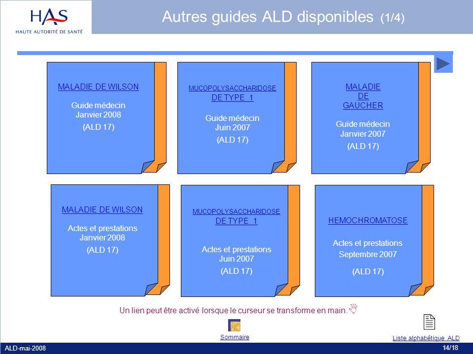 ALD-mai-2008 14/18 Autres guides ALD disponibles (1/4) MUCOPOLYSACCHARIDOSE DE TYPE 1 Guide médecin Juin 2007 (ALD 17) MUCOPOLYSACCHARIDOSE DE TYPE 1