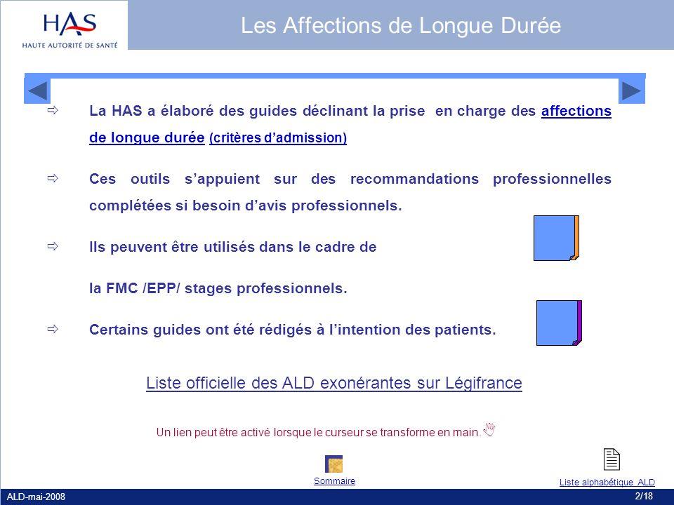 ALD-mai-2008 2/18 La HAS a élaboré des guides déclinant la prise en charge des affections de longue durée (critères dadmission)affections de longue du