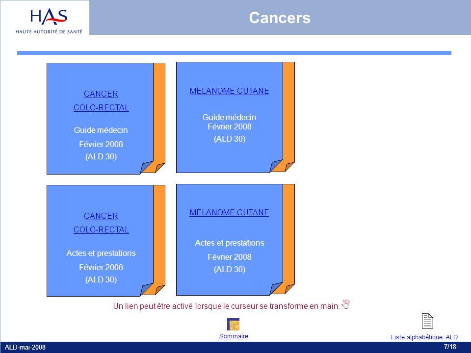 ALD-mai-2008 7/18 Cancers CANCER COLO-RECTAL Guide médecin Février 2008 (ALD 30) CANCER COLO-RECTAL Actes et prestations Février 2008 (ALD 30) MELANOM