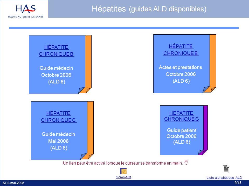 ALD-mai-2008 9/18 HEPATITE CHRONIQUE C Guide patient Octobre 2006 (ALD 6) HÉPATITE CHRONIQUE C Guide médecin Mai 2006 (ALD 6) HÉPATITE CHRONIQUE B Gui