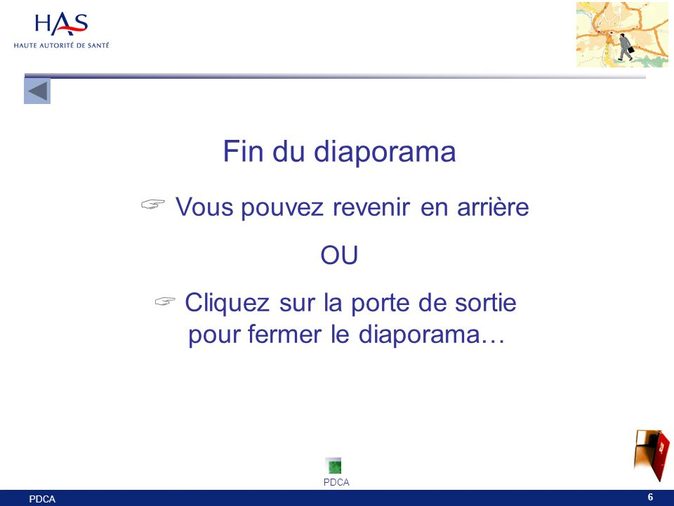 PDCA 6 Fin du diaporama Vous pouvez revenir en arrière OU Cliquez sur la porte de sortie pour fermer le diaporama… PDCA