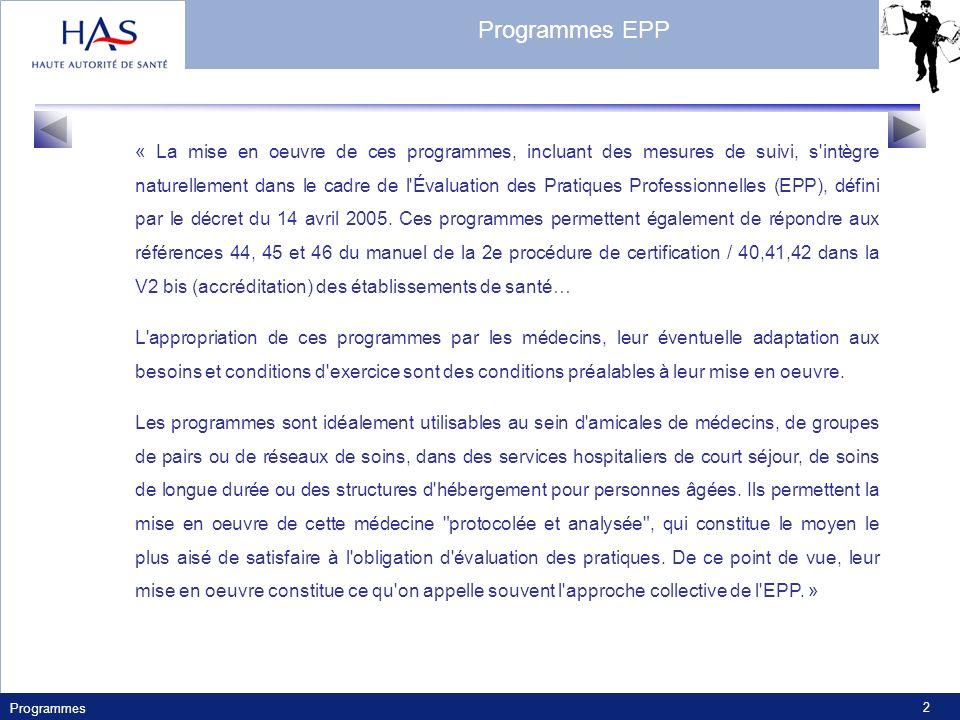 Programmes 2 « La mise en oeuvre de ces programmes, incluant des mesures de suivi, s intègre naturellement dans le cadre de l Évaluation des Pratiques Professionnelles (EPP), défini par le décret du 14 avril 2005.