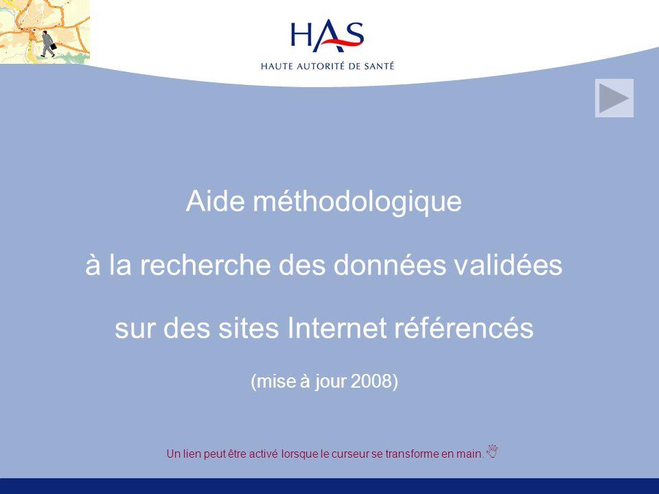Aide méthodologique à la recherche des données validées sur des sites Internet référencés (mise à jour 2008) Un lien peut être activé lorsque le curseur se transforme en main.