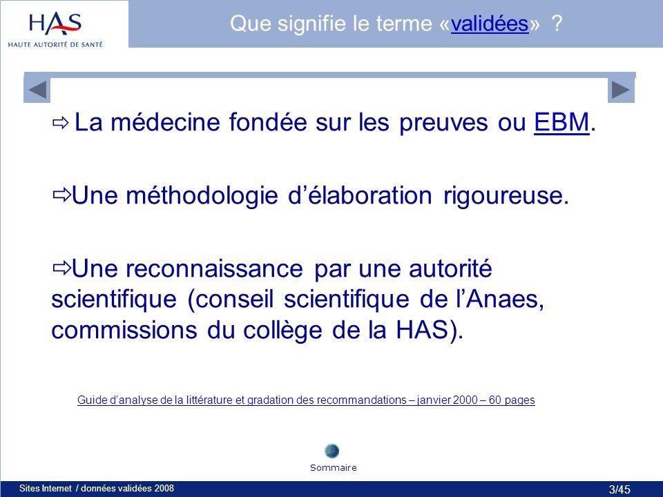 3/45 Sites Internet / données validées 20083 Que signifie le terme «validées» validées La médecine fondée sur les preuves ou EBM.EBM Une méthodologie délaboration rigoureuse.