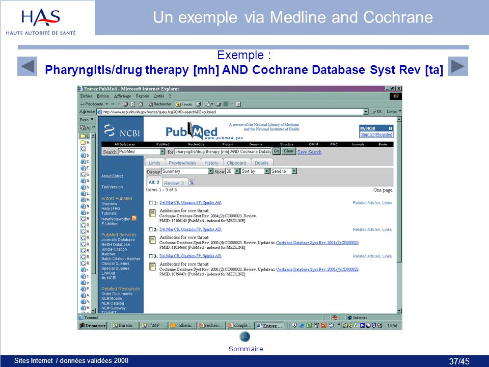 37/45 Sites Internet / données validées 200837 Un exemple via Medline and Cochrane Exemple : Pharyngitis/drug therapy [mh] AND Cochrane Database Syst