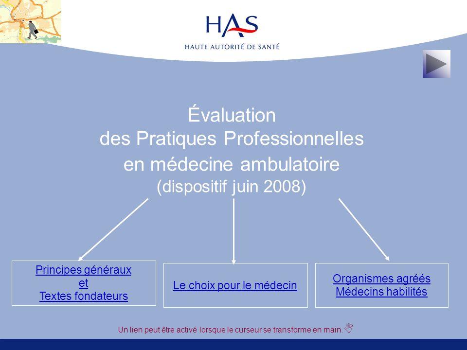 Évaluation des Pratiques Professionnelles en médecine ambulatoire (dispositif juin 2008) Le choix pour le médecin Organismes agréés Médecins habilités