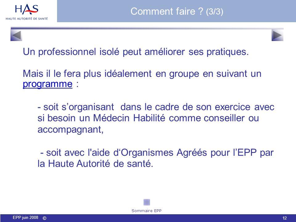 © 12 EPP juin 2008 Un professionnel isolé peut améliorer ses pratiques. Mais il le fera plus idéalement en groupe en suivant un programme : programme
