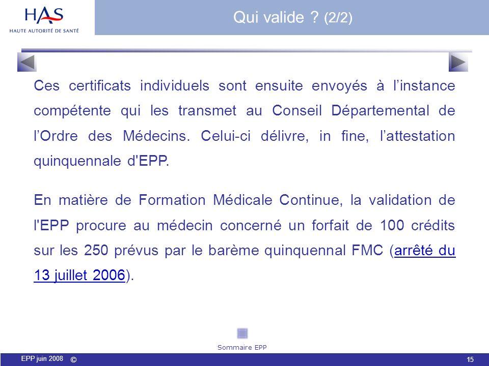 © 15 EPP juin 2008 Ces certificats individuels sont ensuite envoyés à linstance compétente qui les transmet au Conseil Départemental de lOrdre des Méd