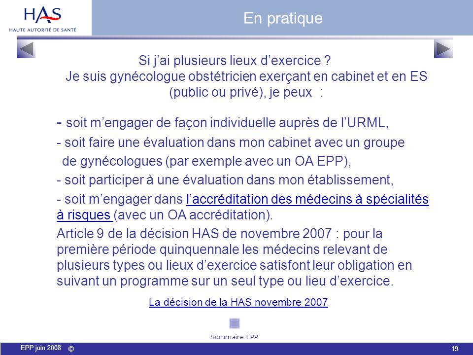 © 19 EPP juin 2008 Si jai plusieurs lieux dexercice ? Je suis gynécologue obstétricien exerçant en cabinet et en ES (public ou privé), je peux : - soi