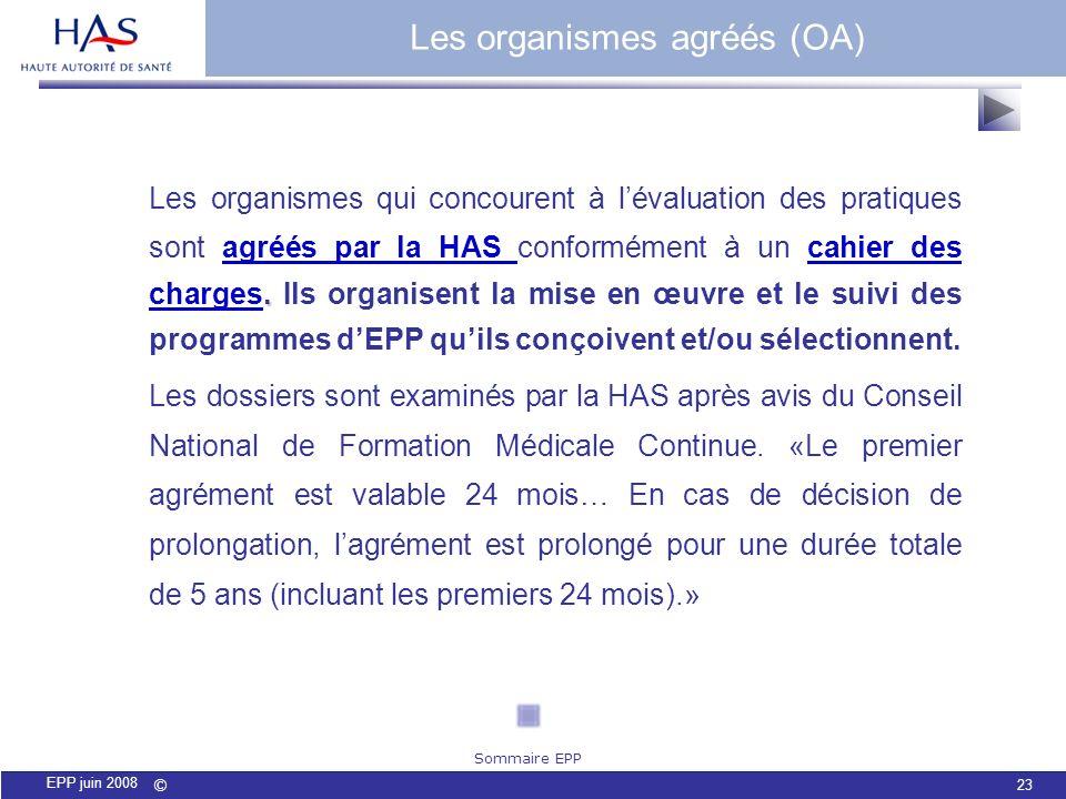 © 23 EPP juin 2008. Les organismes qui concourent à lévaluation des pratiques sont agréés par la HAS conformément à un cahier des charges. Ils organis